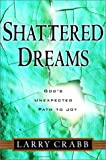 Shattered Dreams: God's Unexpected Path to Joy (1578564522) by Larry Crabb