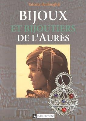 Bijoux et bijoutiers de l'Aurès : Traditions et innovations par T. Benfoughal