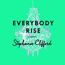 Everybody Rise: A Novel (       UNABRIDGED) by Stephanie Clifford Narrated by Katherine Kellgren