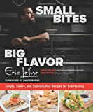 img - for Small Bites Big Flavor: Simple, Savory, and Sophisticated Recipes for Entertaining book / textbook / text book