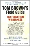 Tom Brown's Field Guide to the Forgotten Wilderness (0425097153) by Brown, Tom