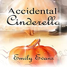 Accidental Cinderella: Accidental, Book 6 Audiobook by Emily Evans Narrated by Ziggy O'Keefe