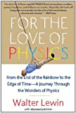 For the Love of Physics: From the End of the Rainbow to the Edge of Time – A Journey Through the Wonders of Physics