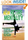 The New Retire-Mentality: Planning Your Life and Living Your Dreams . . . at Any Age You Want