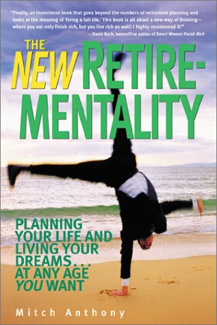 New Retirementality : Planning Your Life and Living Your Dreams ... at Any Age You Want, MITCH ANTHONY