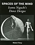 Spaces of the Mind: Isamu Noguchi's Dance Designs (087910953X) by Tracy, Robert