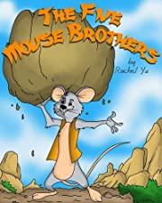 The Five Mouse Brothers (A Beautifully Illustrated Children Picture Book Adapted From a Classic Chinese Folktale; Perfect Bedtime Story)