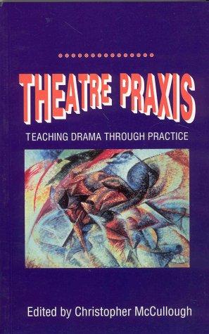 Theatre Praxis: Teaching Drama Through Practice front-1006651