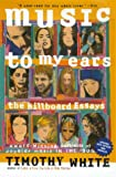 Music to My Ears: The Billboard Essays : Portraits of Popular Music in the '90s (0805055967) by White, Timothy