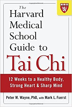 The Harvard Medical School Guide to Tai Chi: 12 Weeks to a Healthy