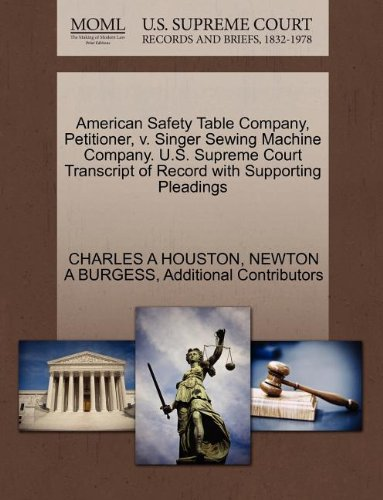 American Safety Table Company, Petitioner, V. Singer Sewing Machine Company. U.S. Supreme Court Transcript Of Record With Supporting Pleadings