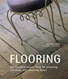 Flooring: The Essential Source Book for Planning, Selecting And Restoring Floors - 1841729981