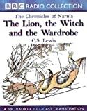 The Lion, the Witch and the Wardrobe (BBC Radio Collection: Chronicles of Narnia) C. S. Lewis
