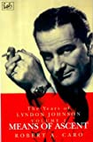 The Years of Lyndon Johnson, Vol. 2: Means of Ascent (0712698892) by Robert A. Caro