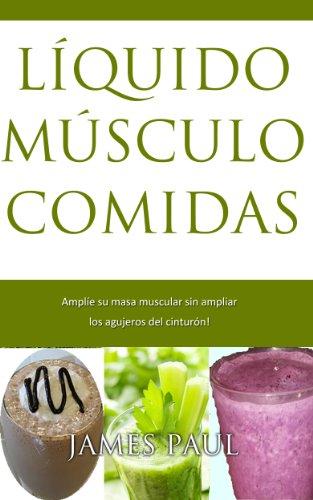 Músculo Dieta: Smoothie Recetas para bajar de peso: La Dieta Muscle Muscle comidas líquidas (Spanish Edition) by James Paul