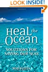 Heal the Ocean: Solutions for Saving...