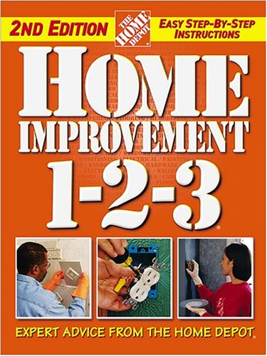 Home Improvement 1-2-3: Expert Advice from The Home Depot (Home Depot. 1-2-3)