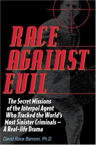 Race Against Evil: The Secret Missions of the Interpol Agent Who Tracked the World's Most Sinister Criminals ? A Real-life Drama, David Race Bannon
