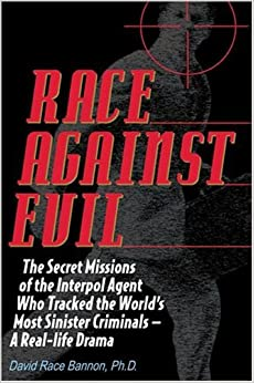 Race Against Evil: The Secret Missions of the Interpol Agent Who