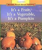 It s a Fruit, It s a Vegetable, It s a Pumpkin (Rookie Read-About Science)