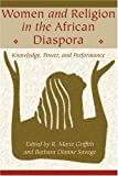 img - for Women and Religion in the African Diaspora: Knowledge, Power, and Performance (Lived Religions) book / textbook / text book