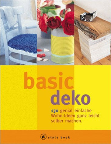 basic deko a style book 130 genial einfache wohn ideen ganz leicht selber machen. Black Bedroom Furniture Sets. Home Design Ideas