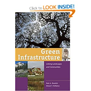 Green Infrastructure: Linking Landscapes and Communities Mark A. Benedict and Edward T. McMahon