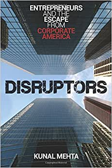 Disruptors: Entrepreneurs & The Escape From Corporate America