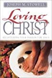 Loving Christ: Recapturing Your Passion for Jesus (0310236649) by Stowell, Joseph M.