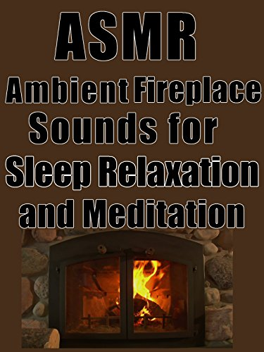 ASMR ambient fireplace sounds for sleep relaxation and meditation