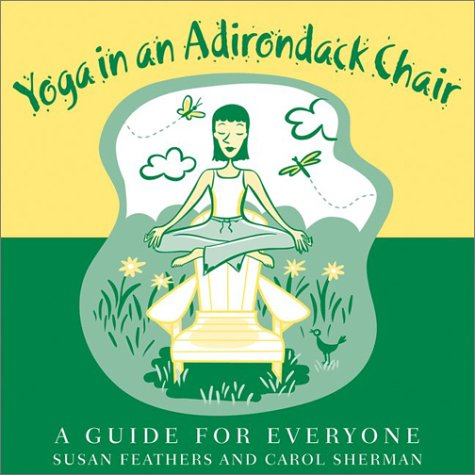 Yoga in an Adirondack Chair: A Guide for Everyone