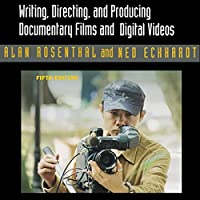 Writing, Directing, and Producing Documentary Films and Digital Videos: Fifth Edition Hörbuch von Alan Rosenthal, Ned Eckhardt Gesprochen von:  5395 MEDIA LLC