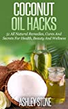 img - for Coconut Oil Hacks: 51 Natural Remedies, Cures and Secrets Using Coconut Oil's Natural Benefits (Natural Healing, Coconut Oil, Natural Beauty, Weight Loss, Haircare, Essential Oils) book / textbook / text book