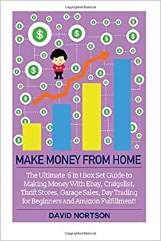 Make Money From Home: The Ultimate 6 In 1 Box Set Guide To Making Money With Ebay, Craigslist, Thrift Stores, Garage Sales, Day Trading For Beginners ... - Online Business - E Commerce Business)