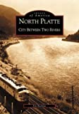 img - for North Platte: City Between Two Rivers (NE) (Images of America) book / textbook / text book