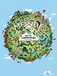 Le monde en 15 labyrinthes par Caroline Selmes