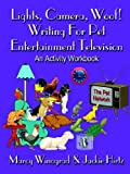Lights, Camera, Woof! Writing for Pet Entertainment Television: An Activity Workbook
