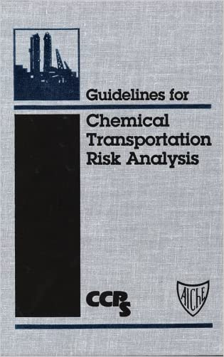 "Guidelines for Chemical Transportation Risk Analysis (Center for Chemical Process Safety ""Guidelines"" series)"