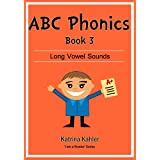 ABC Phonics Book 3: Long Vowel Sounds - Early Readers and Spelling for Preschoolers, Kindergarten and Early Elementary (I Am A Reader)