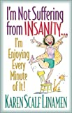 I'm Not Suffering from Insanity...: I'm Enjoying Every Minute of It! (0800757815) by Linamen, Karen Scalf