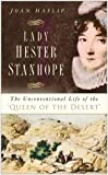 Lady Hester Stanhope: The Unconventional Life of the Queen of the Desert