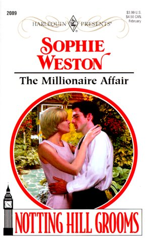 The Millionaire Affair (Harlequin Presents No. 2089)(Notting Hill Grooms), Sophie Weston