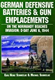 img - for German Defensive Batteries and Gun Emplacements on the Normandy Beaches Invasion: D-Day June 6, 1944 book / textbook / text book