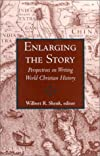 Enlarging the Story: Perspectives on Writing World Christian History