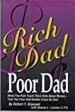Robert T. Kiyosaki Rich Dad, Poor Dad: What the Rich Teach Their Kids About Money That the Poor and Middle Class Don't