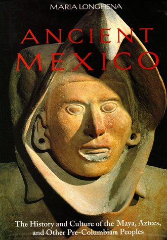 Ancient Mexico: The History and Culture of the Maya, Aztects and Other Pre-Columbian Peoples