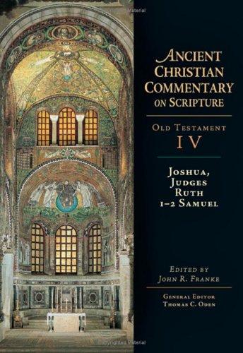 Joshua, Judges, Ruth, 1-2 Samuel (Ancient Christian Commentary on Scripture, Old Testament, Volume IV), JOHN R. FRANKE, THOMAS C. ODEN