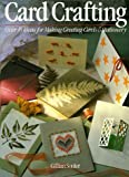 Card Crafting Over 45 Ideas for Making Greeting Cards and Stationery Gillian Souter