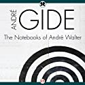 Notebooks of André Walter (       UNABRIDGED) by Andre Gide Narrated by Henri Lubatti