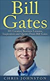 Bill Gates: 101 Greatest Business Lessons, Inspiration and Quotes From Bill Gates (Bill Gates Biography, Personal Development, Business Books)